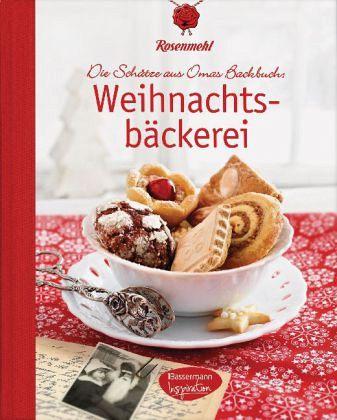 Rosenmehl Die Schätze aus Omas Backbuch Weihnachten