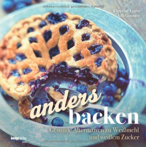 """""""Anders Backen. gesunde Alternativen zu Zucker und Weissmehl"""