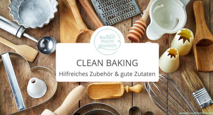 Natürlich & gesund backen: Meine 10 Clean Baking Basics